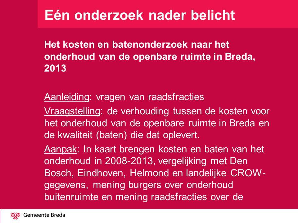 Eén onderzoek nader belicht Het kosten en batenonderzoek naar het onderhoud van de openbare ruimte in Breda, 2013 Aanleiding: vragen van raadsfracties
