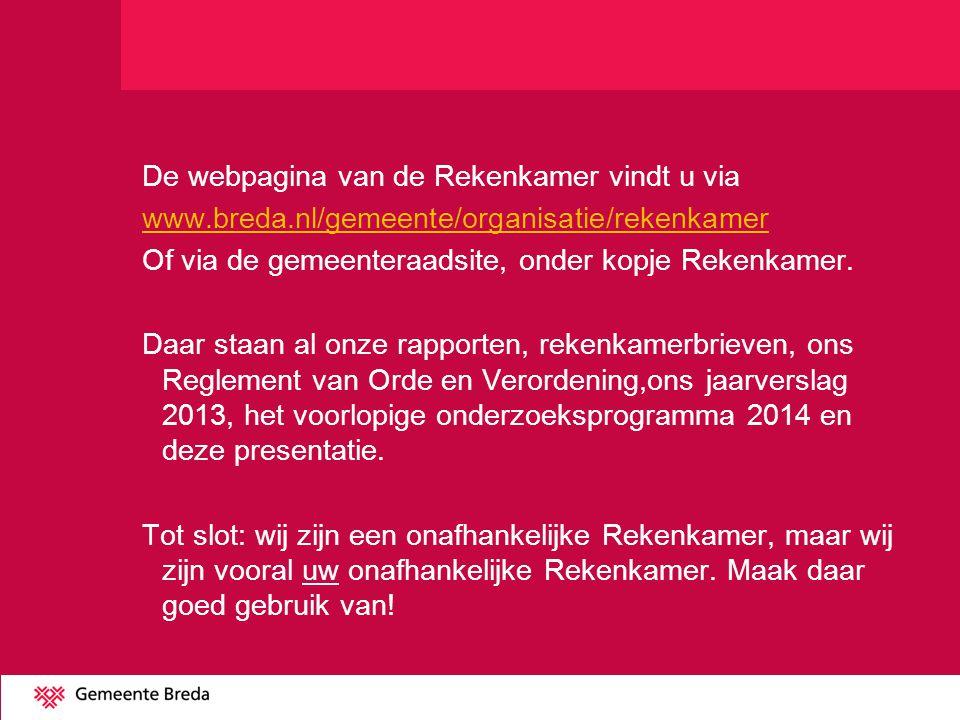 De webpagina van de Rekenkamer vindt u via www.breda.nl/gemeente/organisatie/rekenkamer Of via de gemeenteraadsite, onder kopje Rekenkamer. Daar staan