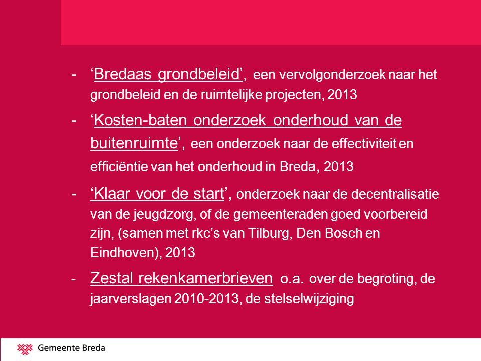 -'Bredaas grondbeleid', een vervolgonderzoek naar het grondbeleid en de ruimtelijke projecten, 2013 -'Kosten-baten onderzoek onderhoud van de buitenru