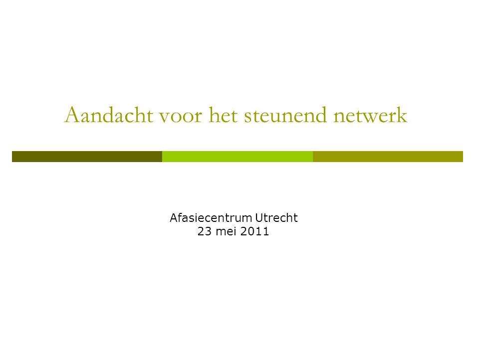 Aandacht voor het steunend netwerk Afasiecentrum Utrecht 23 mei 2011