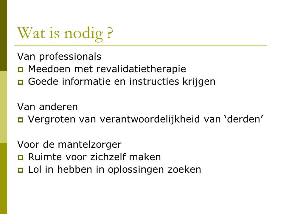 Wat is nodig ? Van professionals  Meedoen met revalidatietherapie  Goede informatie en instructies krijgen Van anderen  Vergroten van verantwoordel