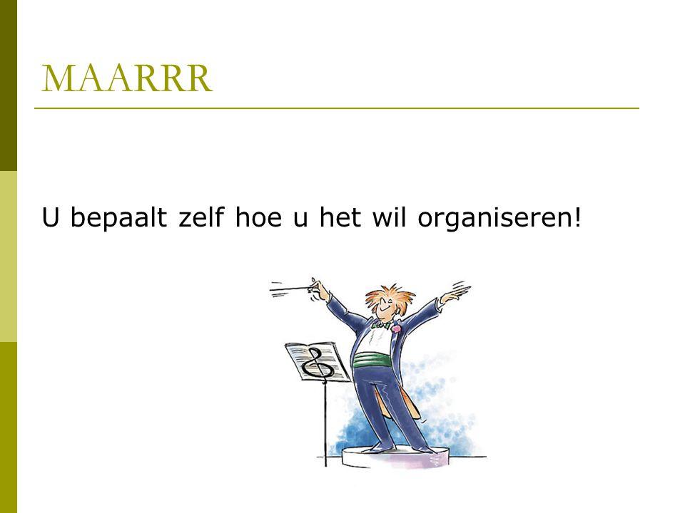MAARRR U bepaalt zelf hoe u het wil organiseren!