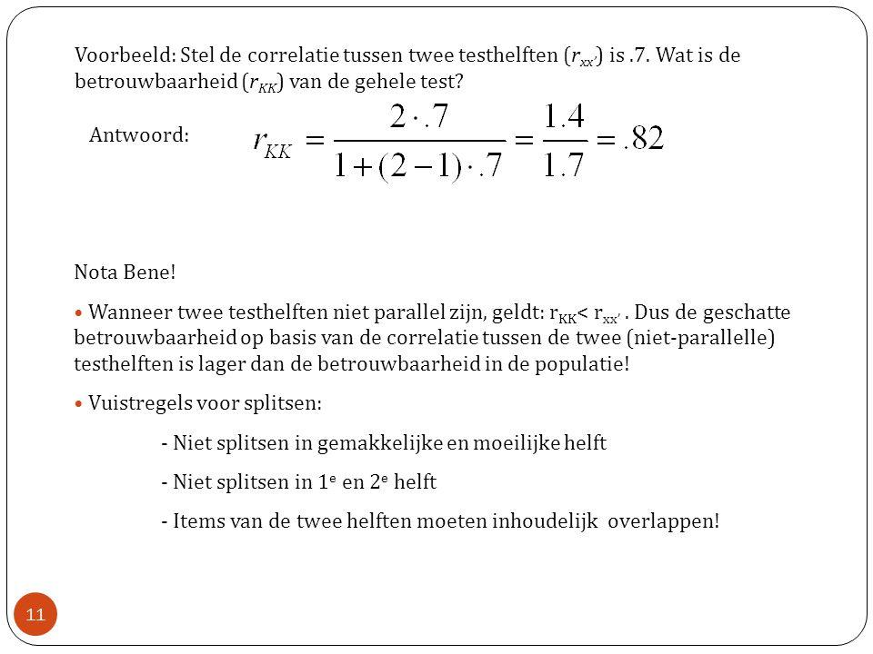 Nota Bene! • Wanneer twee testhelften niet parallel zijn, geldt: r KK < r xx'. Dus de geschatte betrouwbaarheid op basis van de correlatie tussen de t