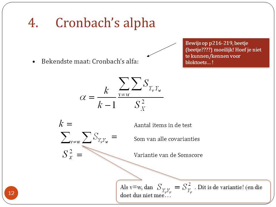 4.Cronbach's alpha • Bekendste maat: Cronbach's alfa: Bewijs op p216-219, beetje (beetje????) moeilijk! Hoef je niet te kunnen/kennen voor bloktoets…