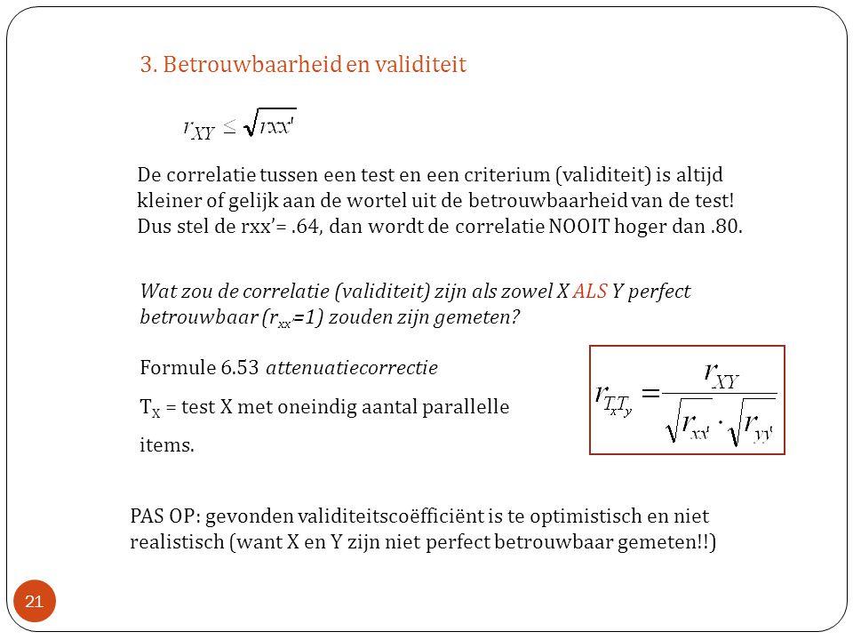 3. Betrouwbaarheid en validiteit De correlatie tussen een test en een criterium (validiteit) is altijd kleiner of gelijk aan de wortel uit de betrouwb