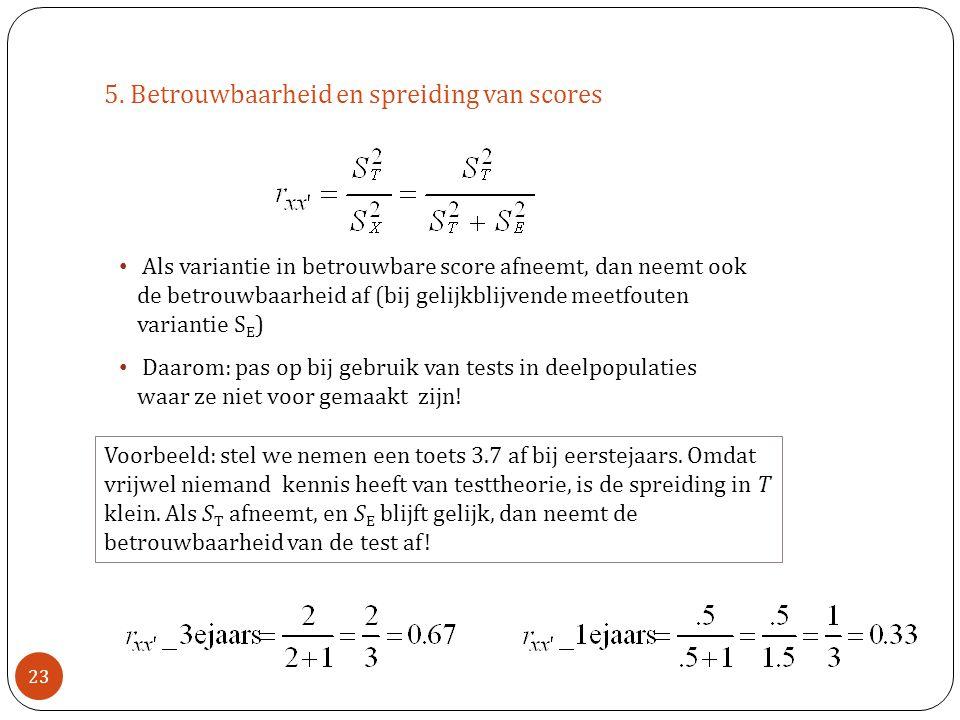 Voorbeeld: stel we nemen een toets 3.7 af bij eerstejaars. Omdat vrijwel niemand kennis heeft van testtheorie, is de spreiding in T klein. Als S T afn