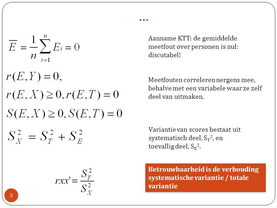 Aanname KTT: de gemiddelde meetfout over personen is nul: discutabel! Meetfouten correleren nergens mee, behalve met een variabele waar ze zelf deel v