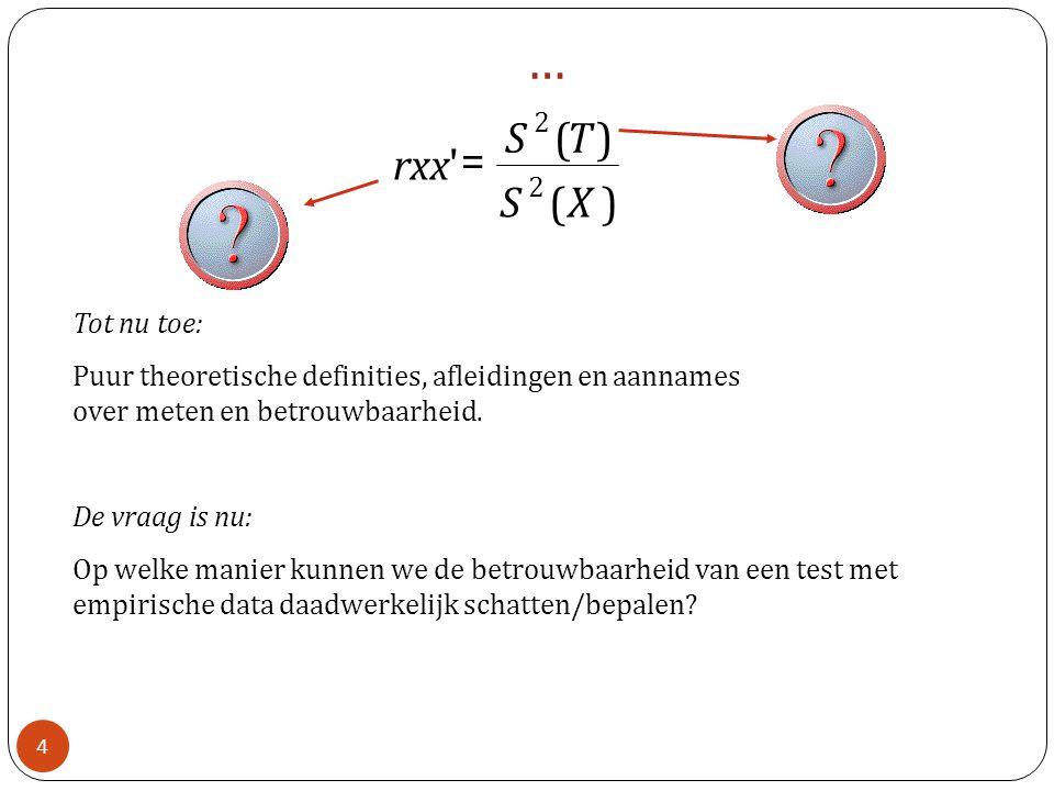 Tot nu toe: Puur theoretische definities, afleidingen en aannames over meten en betrouwbaarheid. De vraag is nu: Op welke manier kunnen we de betrouwb