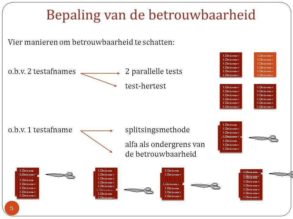 Vier manieren om betrouwbaarheid te schatten: o.b.v. 2 testafnames2 parallelle tests test-hertest o.b.v. 1 testafnamesplitsingsmethode alfa als onderg