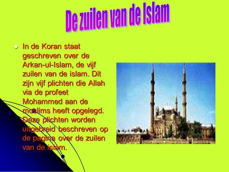  In de Koran staat geschreven over de Arkan-ul-Islam, de vijf zuilen van de islam. Dit zijn vijf plichten die Allah via de profeet Mohammed aan de mo