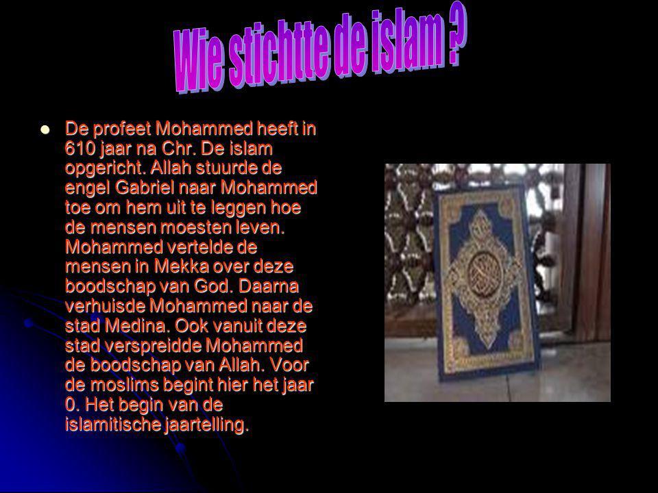  De profeet Mohammed heeft in 610 jaar na Chr. De islam opgericht. Allah stuurde de engel Gabriel naar Mohammed toe om hem uit te leggen hoe de mense