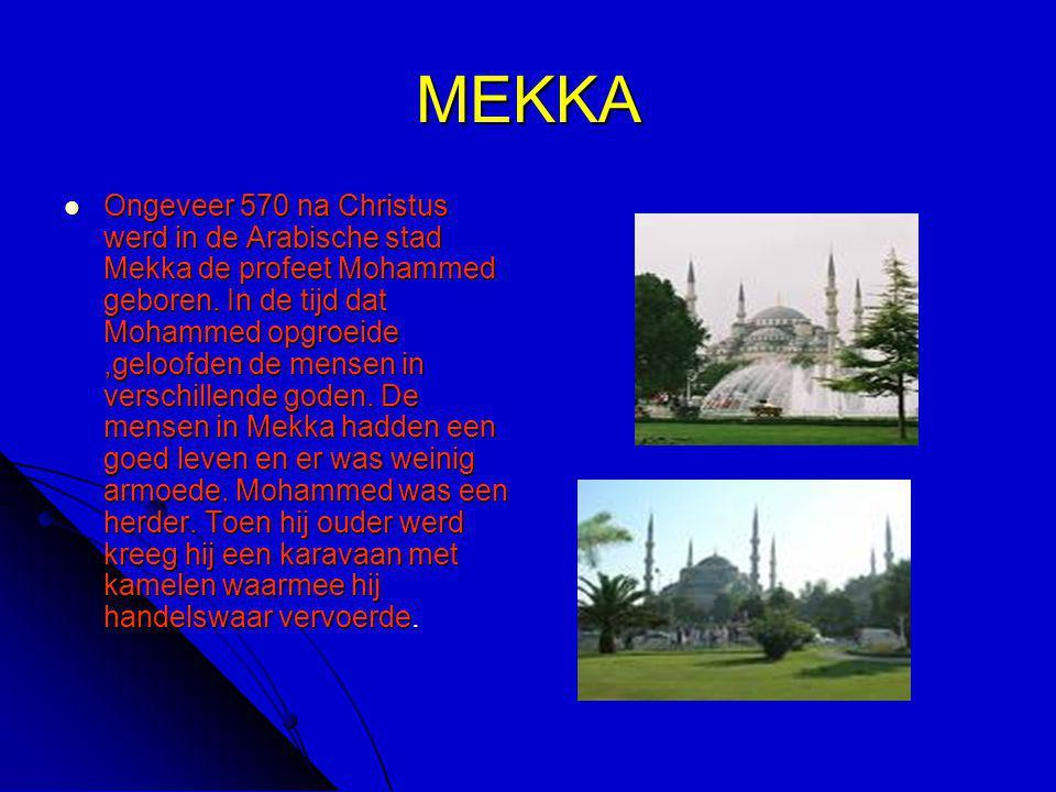 MEKKA OOOOngeveer 570 na Christus werd in de Arabische stad Mekka de profeet Mohammed geboren. In de tijd dat Mohammed opgroeide,geloofden de mens