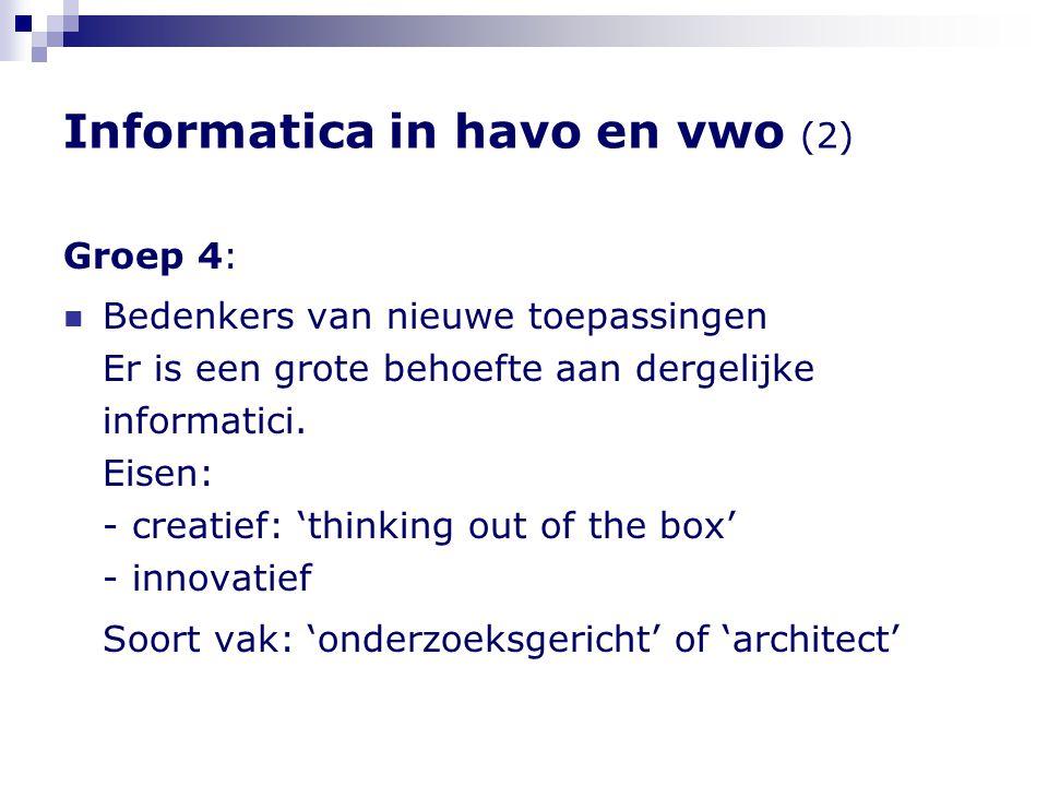 Groep 4:  Bedenkers van nieuwe toepassingen Er is een grote behoefte aan dergelijke informatici. Eisen: - creatief: 'thinking out of the box' - innov