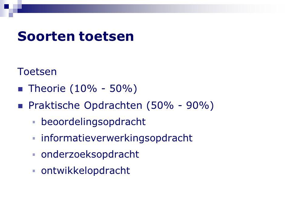 Soorten toetsen Toetsen  Theorie (10% - 50%)  Praktische Opdrachten (50% - 90%)  beoordelingsopdracht  informatieverwerkingsopdracht  onderzoekso