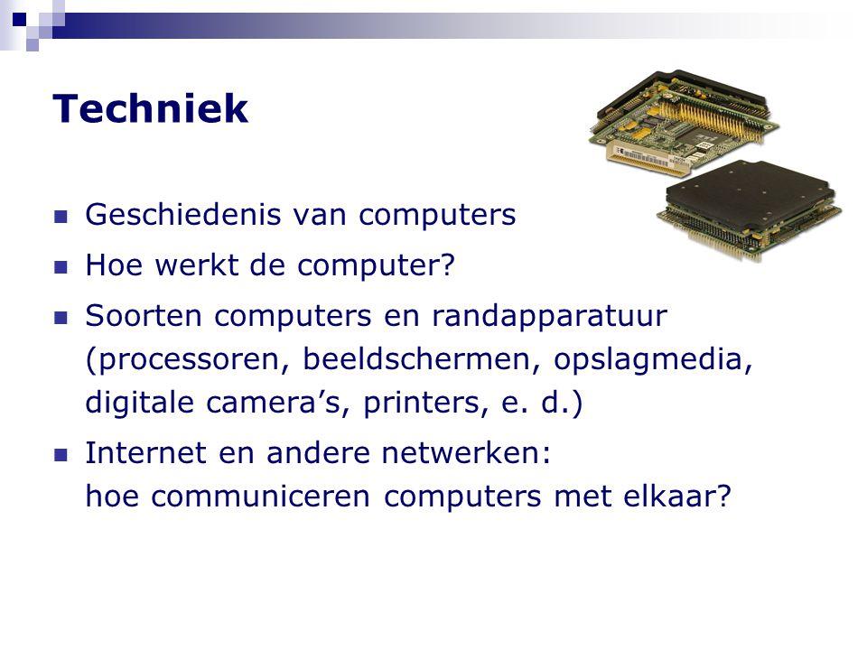 Techniek  Geschiedenis van computers  Hoe werkt de computer?  Soorten computers en randapparatuur (processoren, beeldschermen, opslagmedia, digital