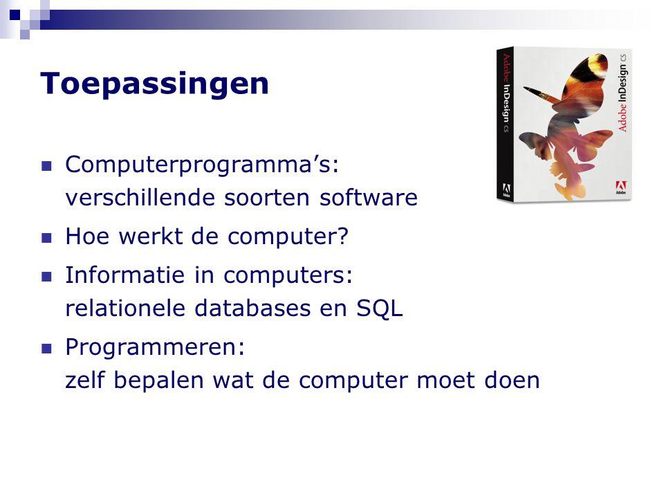 Toepassingen  Computerprogramma's: verschillende soorten software  Hoe werkt de computer?  Informatie in computers: relationele databases en SQL 
