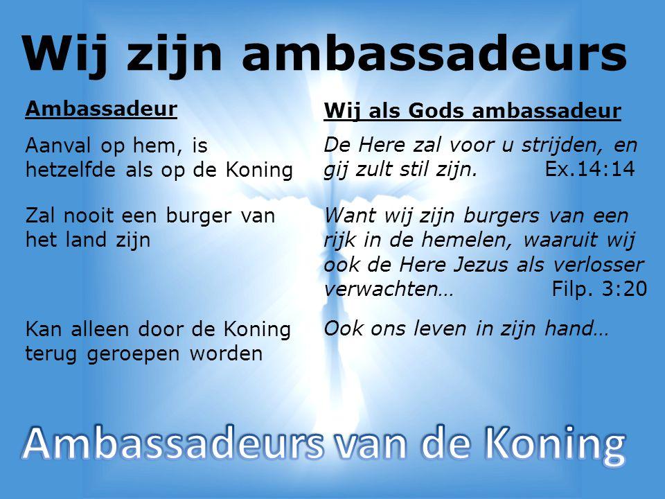 Wij zijn ambassadeurs Alle wordt betaald Mijn God zal in al uw behoeften naar Zijn rijkdom heerlijk voorzien in Christus Jezus.