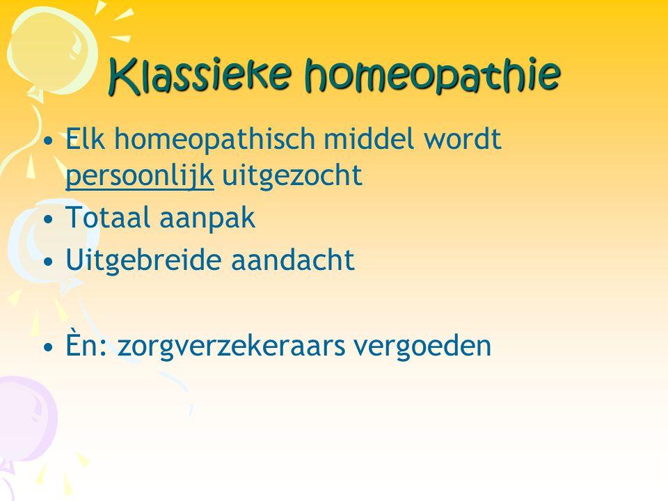 Klassieke homeopathie •Elk homeopathisch middel wordt persoonlijk uitgezocht •Totaal aanpak •Uitgebreide aandacht •Èn: zorgverzekeraars vergoeden