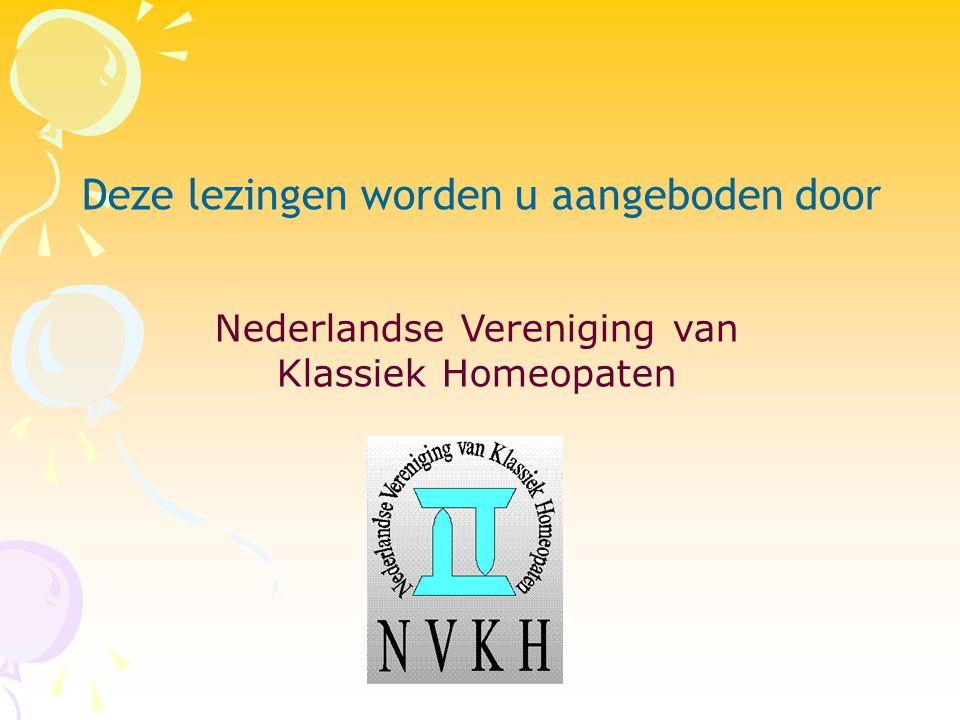 Nederlandse Vereniging van Klassiek Homeopaten Deze lezingen worden u aangeboden door
