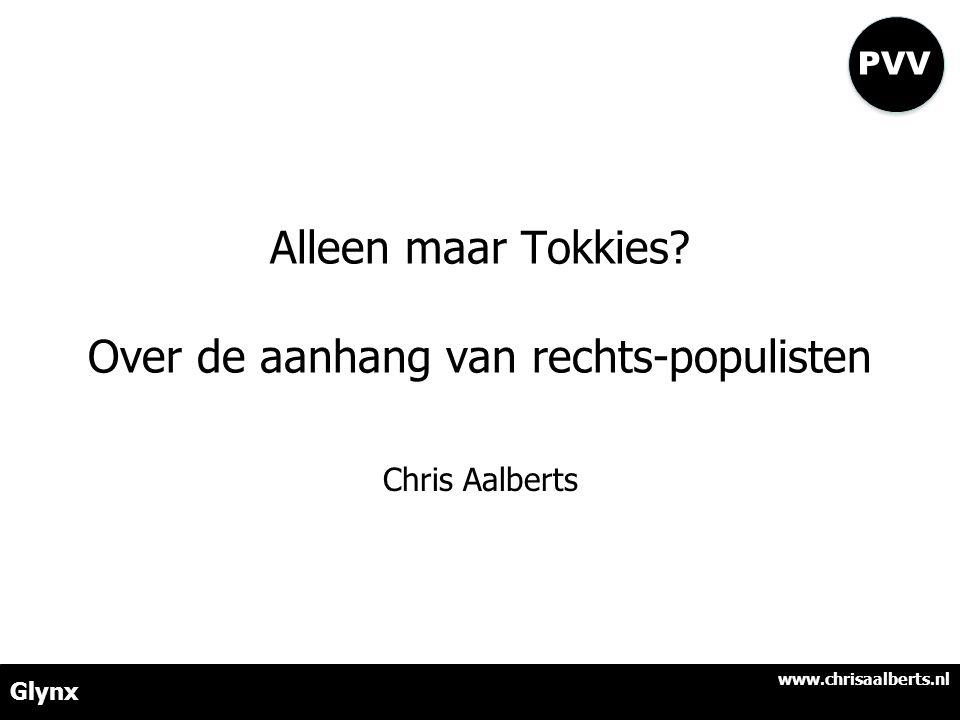 Alleen maar Tokkies? Over de aanhang van rechts-populisten Chris Aalberts Glynx www.chrisaalberts.nl PVV
