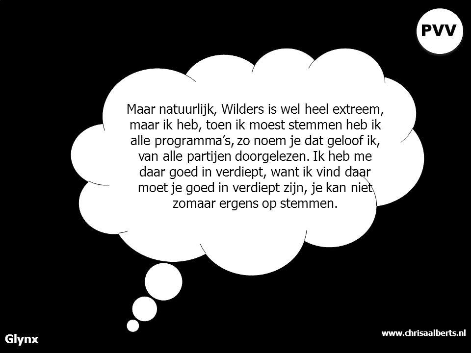 www.chrisaalberts.nl Glynx Maar natuurlijk, Wilders is wel heel extreem, maar ik heb, toen ik moest stemmen heb ik alle programma's, zo noem je dat geloof ik, van alle partijen doorgelezen.