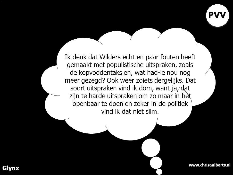 www.chrisaalberts.nl Glynx Ik denk dat Wilders echt en paar fouten heeft gemaakt met populistische uitspraken, zoals de kopvoddentaks en, wat had-ie nou nog meer gezegd.