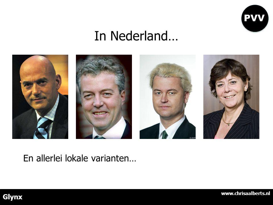 In Nederland… En allerlei lokale varianten… Glynx www.chrisaalberts.nl PVV