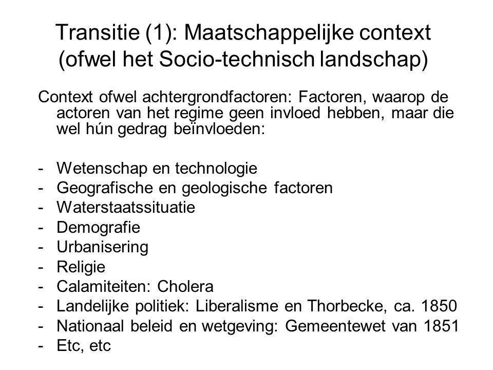 Transitie (1): Maatschappelijke context (ofwel het Socio-technisch landschap) Context ofwel achtergrondfactoren: Factoren, waarop de actoren van het r
