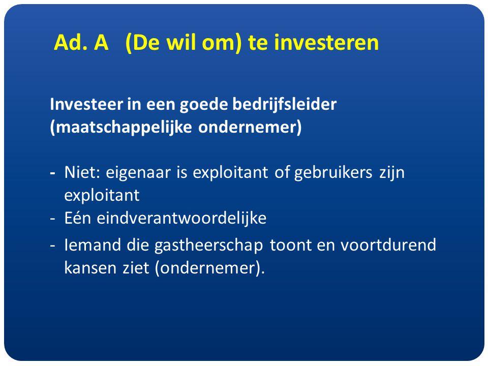 Ad. A (De wil om) te investeren Investeer in een goede bedrijfsleider (maatschappelijke ondernemer) - Niet: eigenaar is exploitant of gebruikers zijn