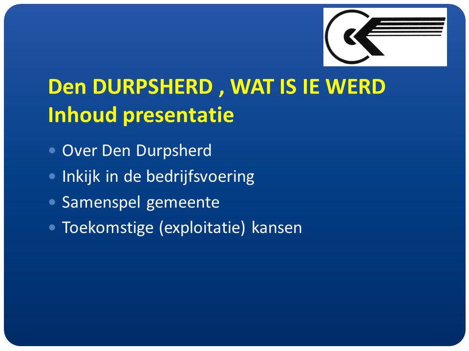 Den DURPSHERD, WAT IS IE WERD Inhoud presentatie  Over Den Durpsherd  Inkijk in de bedrijfsvoering  Samenspel gemeente  Toekomstige (exploitatie) kansen