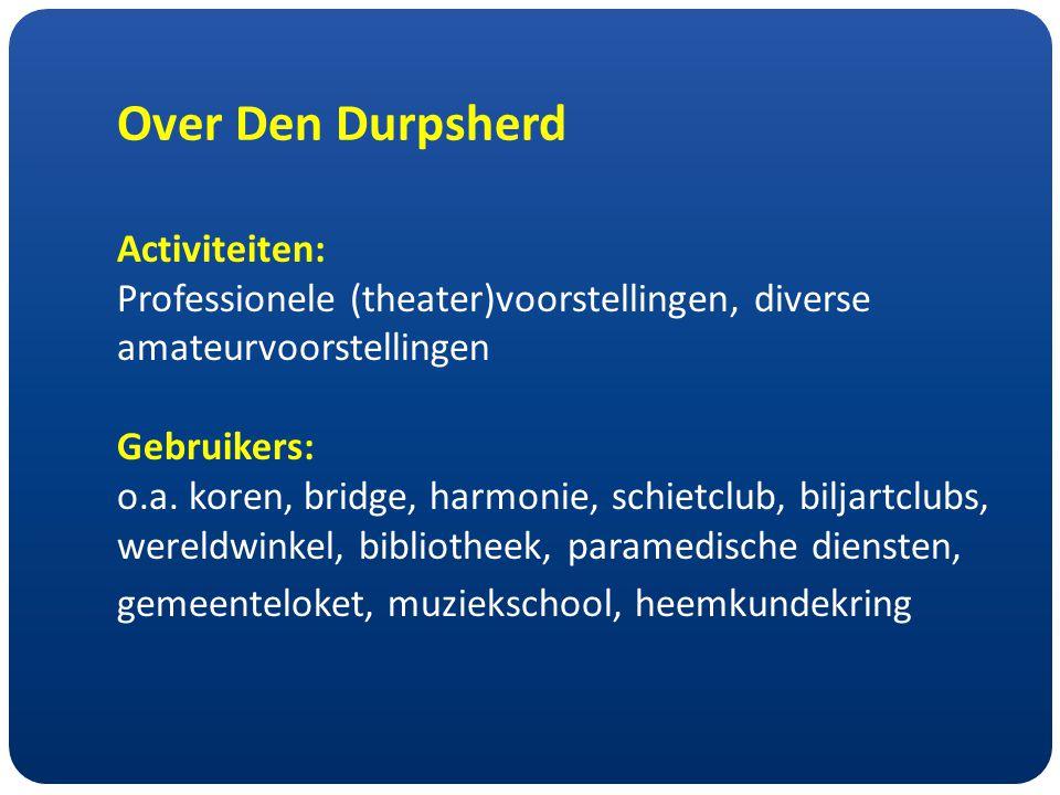 Over Den Durpsherd Activiteiten: Professionele (theater)voorstellingen, diverse amateurvoorstellingen Gebruikers: o.a.