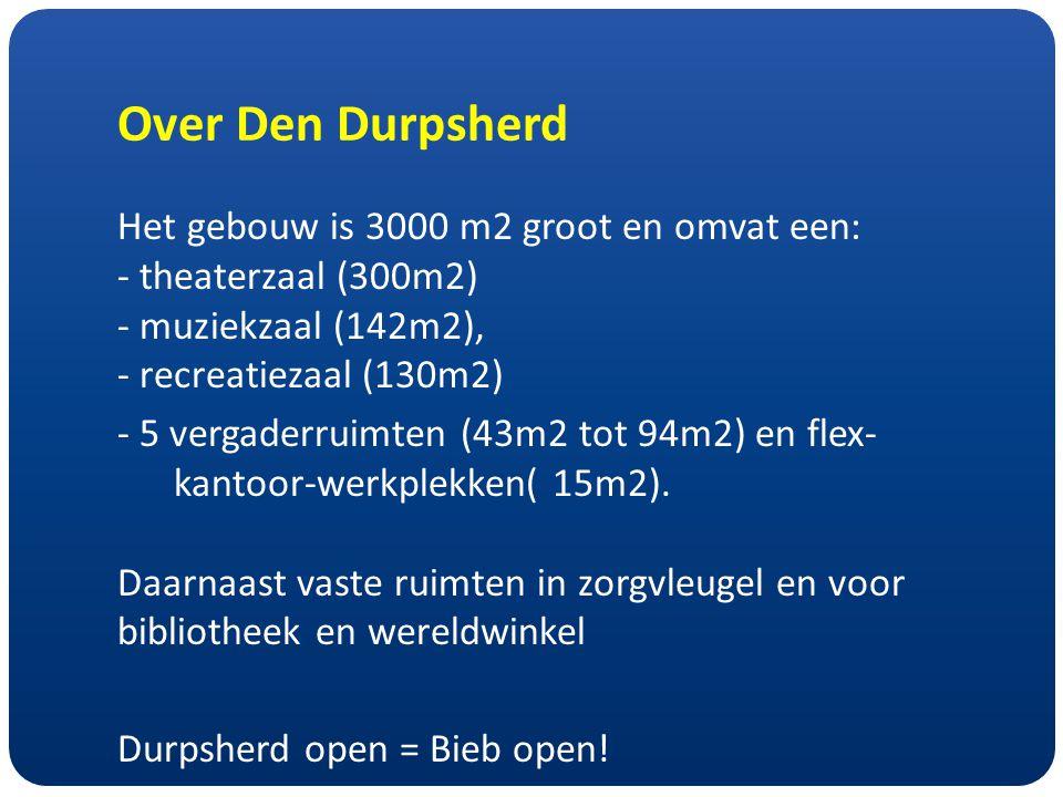 Over Den Durpsherd Het gebouw is 3000 m2 groot en omvat een: - theaterzaal (300m2) - muziekzaal (142m2), - recreatiezaal (130m2) - 5 vergaderruimten (43m2 tot 94m2) en flex- kantoor-werkplekken( 15m2).