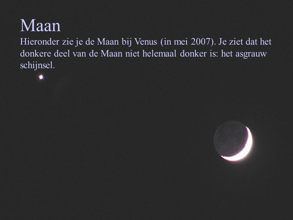 Maan Hieronder zie je de Maan bij Venus (in mei 2007). Je ziet dat het donkere deel van de Maan niet helemaal donker is: het asgrauw schijnsel.