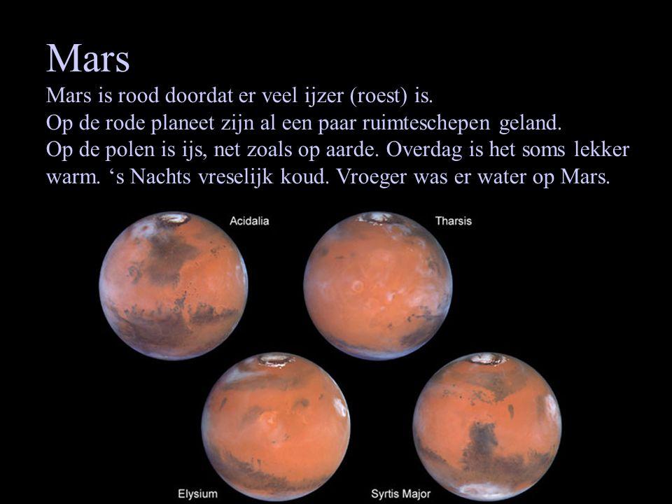 Mars Mars is rood doordat er veel ijzer (roest) is. Op de rode planeet zijn al een paar ruimteschepen geland. Op de polen is ijs, net zoals op aarde.