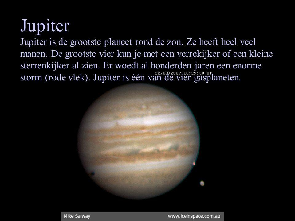 Jupiter Jupiter is de grootste planeet rond de zon. Ze heeft heel veel manen. De grootste vier kun je met een verrekijker of een kleine sterrenkijker