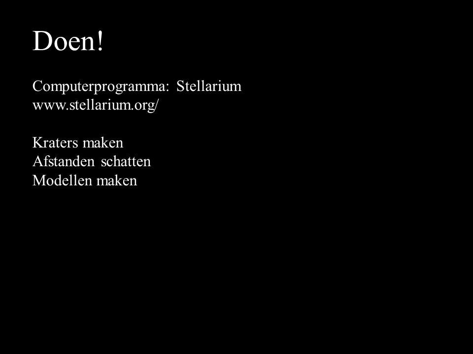 Doen! Computerprogramma: Stellarium www.stellarium.org/ Kraters maken Afstanden schatten Modellen maken