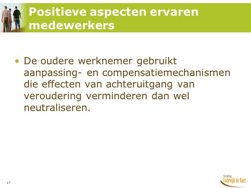 17 •De oudere werknemer gebruikt aanpassing- en compensatiemechanismen die effecten van achteruitgang van veroudering verminderen dan wel neutraliseren.