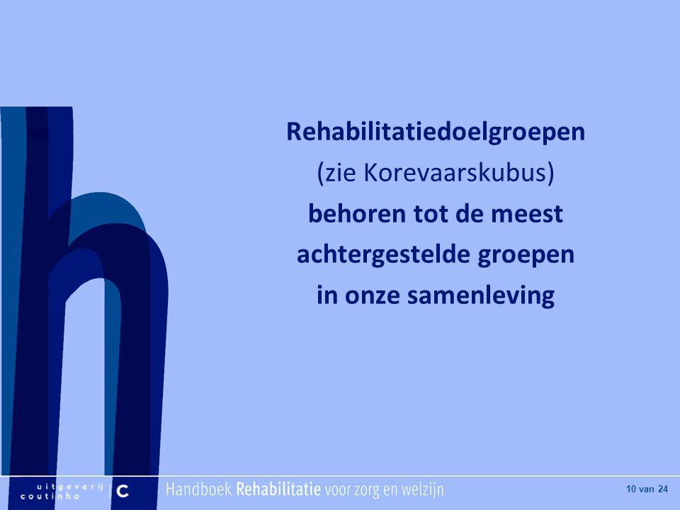 [Hier titel van boek] [Hier plaatje invoegen] 10 van 24 Rehabilitatiedoelgroepen (zie Korevaarskubus) behoren tot de meest achtergestelde groepen in onze samenleving