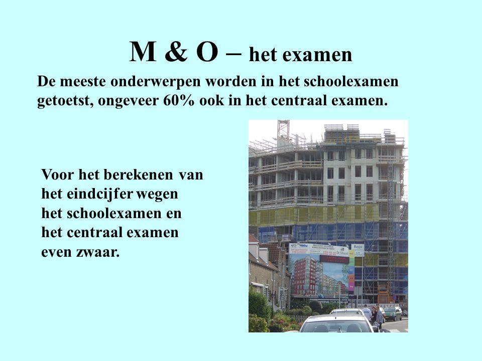 M & O – het examen De meeste onderwerpen worden in het schoolexamen getoetst, ongeveer 60% ook in het centraal examen.