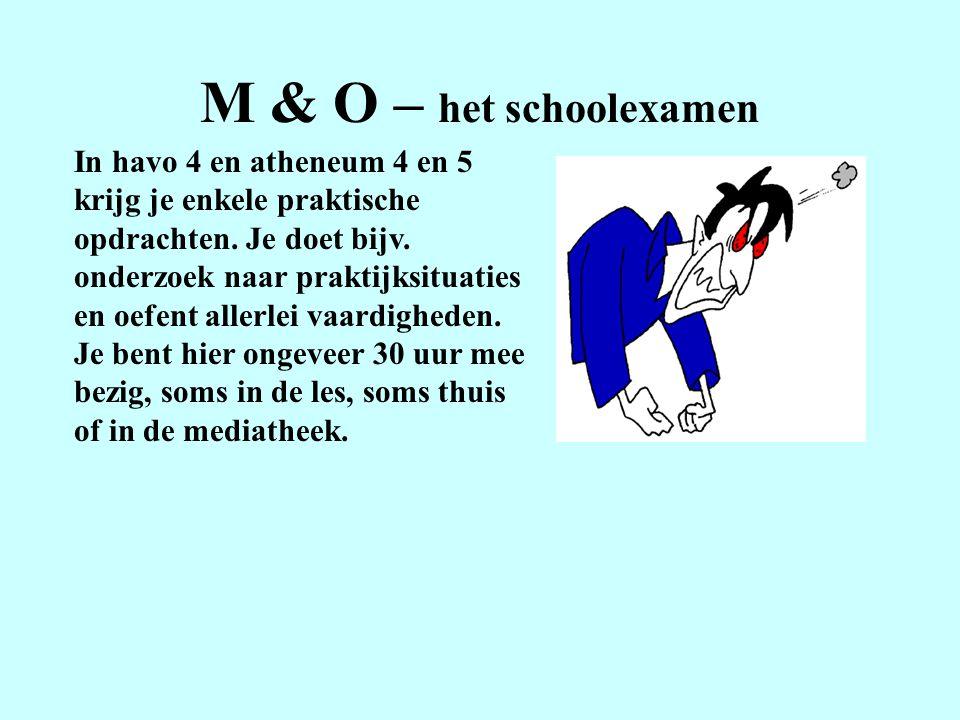 M & O – het schoolexamen In havo 4 en atheneum 4 en 5 krijg je enkele praktische opdrachten.