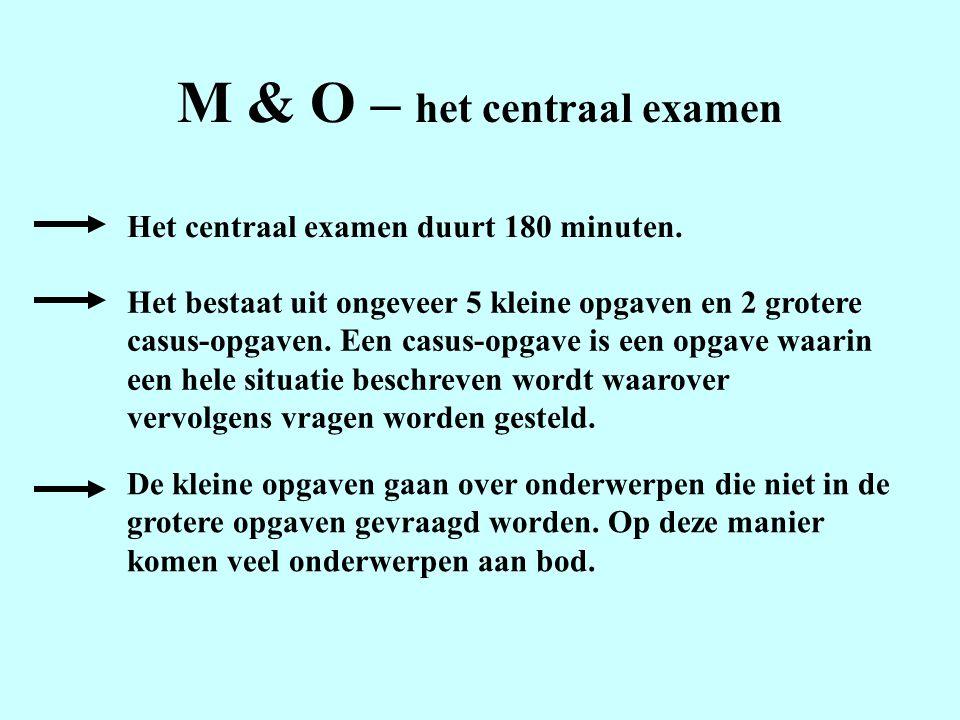 M & O – het centraal examen Het centraal examen duurt 180 minuten.