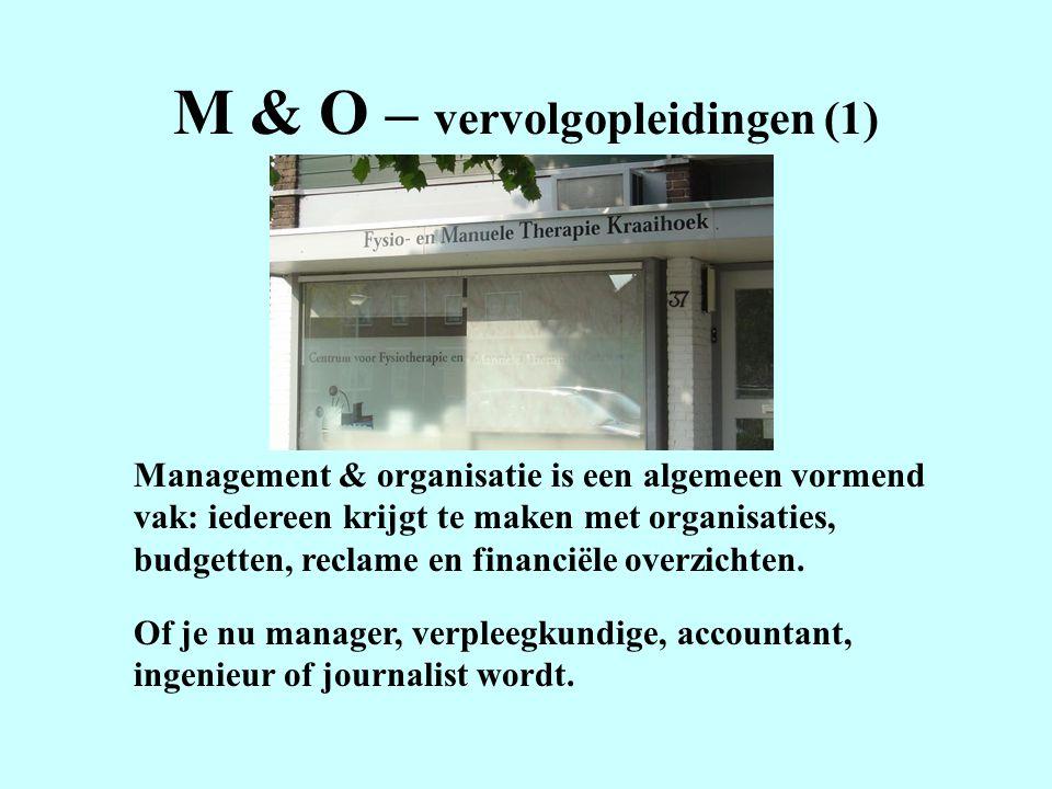 M & O – vervolgopleidingen (1) Management & organisatie is een algemeen vormend vak: iedereen krijgt te maken met organisaties, budgetten, reclame en financiële overzichten.