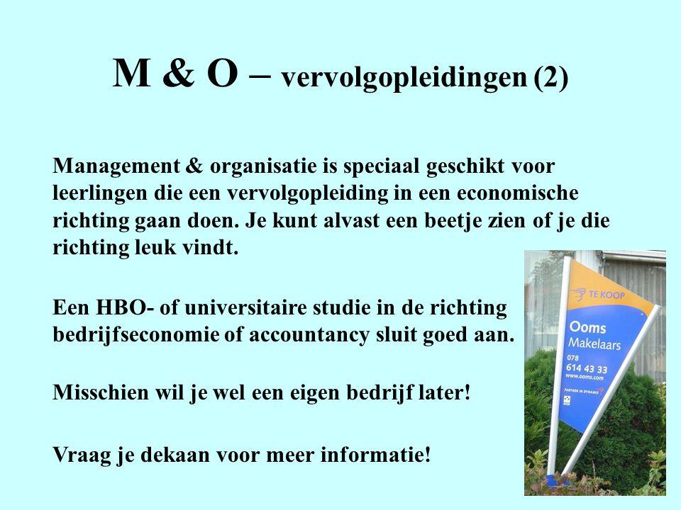 M & O – vervolgopleidingen (2) Management & organisatie is speciaal geschikt voor leerlingen die een vervolgopleiding in een economische richting gaan doen.