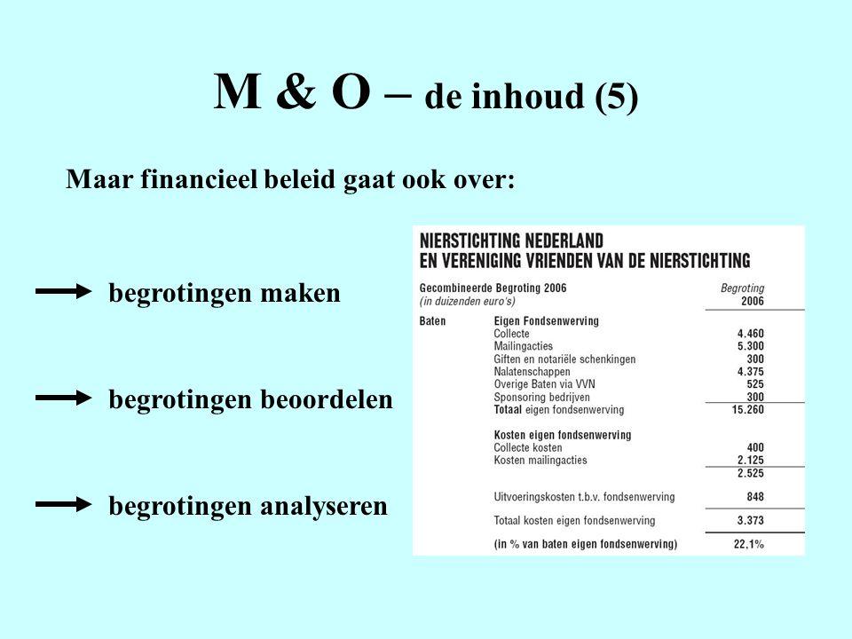 M & O – de inhoud (5) Maar financieel beleid gaat ook over: begrotingen maken begrotingen beoordelen begrotingen analyseren