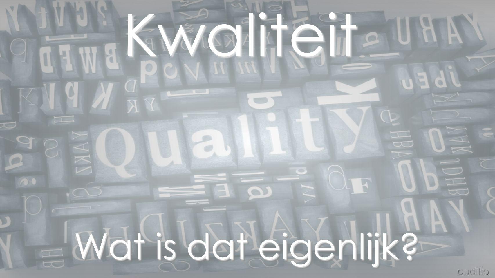 Kwaliteit Wat is dat eigenlijk?