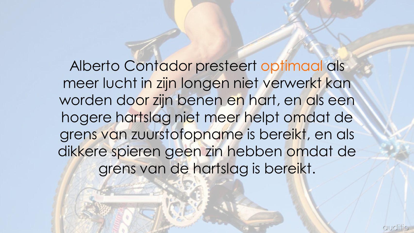 optimaal Alberto Contador presteert optimaal als meer lucht in zijn longen niet verwerkt kan worden door zijn benen en hart, en als een hogere hartslag niet meer helpt omdat de grens van zuurstofopname is bereikt, en als dikkere spieren geen zin hebben omdat de grens van de hartslag is bereikt.