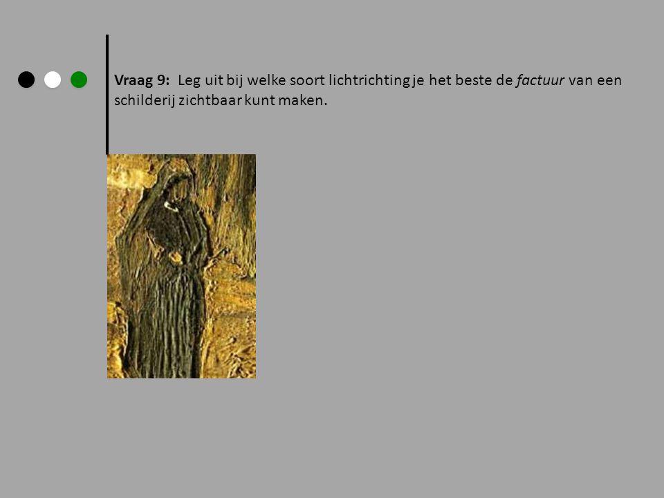 Vraag 9: Leg uit bij welke soort lichtrichting je het beste de factuur van een schilderij zichtbaar kunt maken.