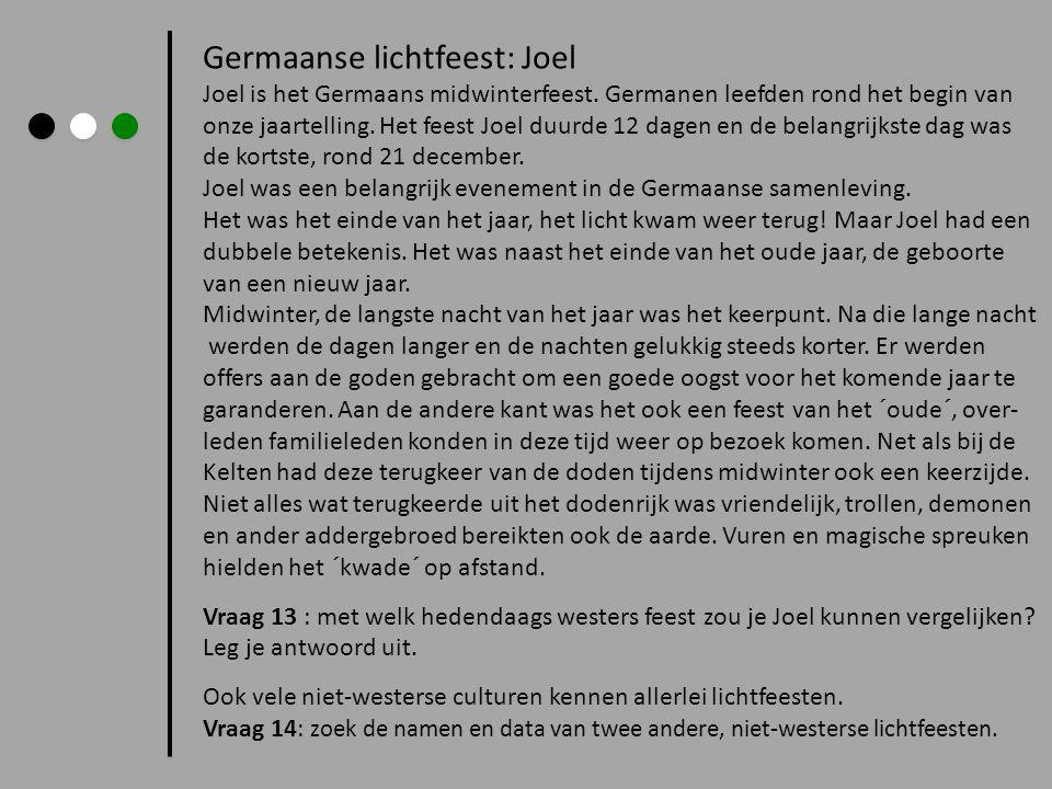 Germaanse lichtfeest: Joel Joel is het Germaans midwinterfeest. Germanen leefden rond het begin van onze jaartelling. Het feest Joel duurde 12 dagen e