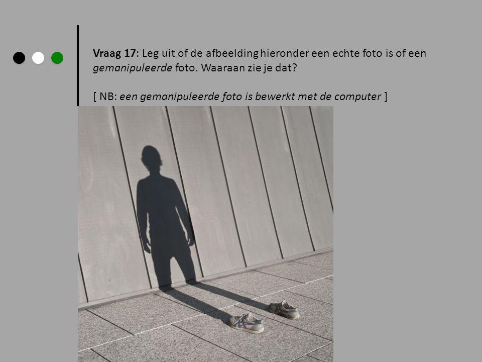 Vraag 17: Leg uit of de afbeelding hieronder een echte foto is of een gemanipuleerde foto. Waaraan zie je dat? [ NB: een gemanipuleerde foto is bewerk