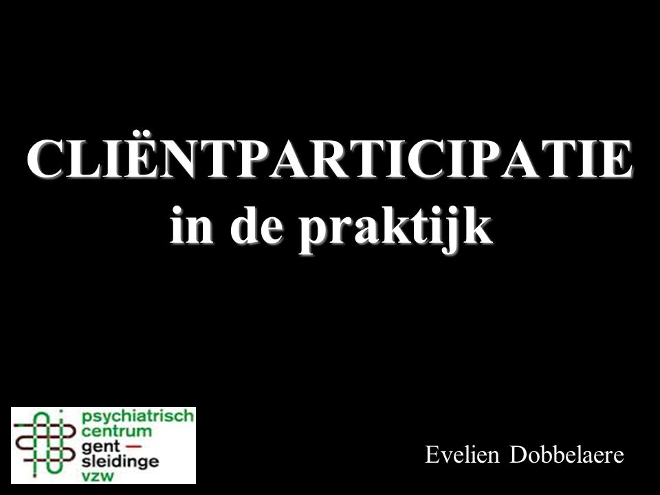 CLIËNTPARTICIPATIE in de praktijk Evelien Dobbelaere
